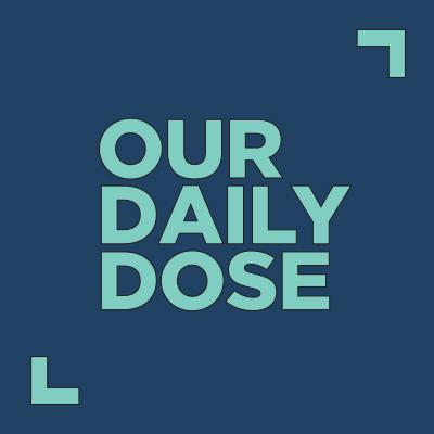 OUR DAILY DOSE